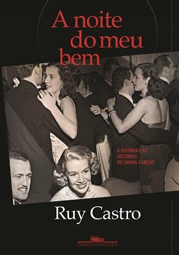 Essa nova música chamada samba-canção, as boates e o contexto que fez tudo isso possível são tema do novo livro de Ruy Castro