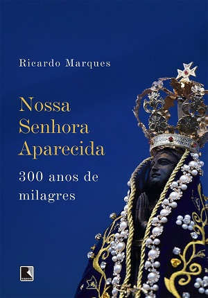 Em livro, jornalista conta historia de devoção a santa padroeira do Brasil; em outubro é celebrado 300 anos de sua aparição